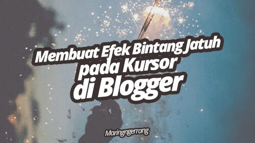 Membuat Efek Bintang Jatuh pada Kursor di Blogger