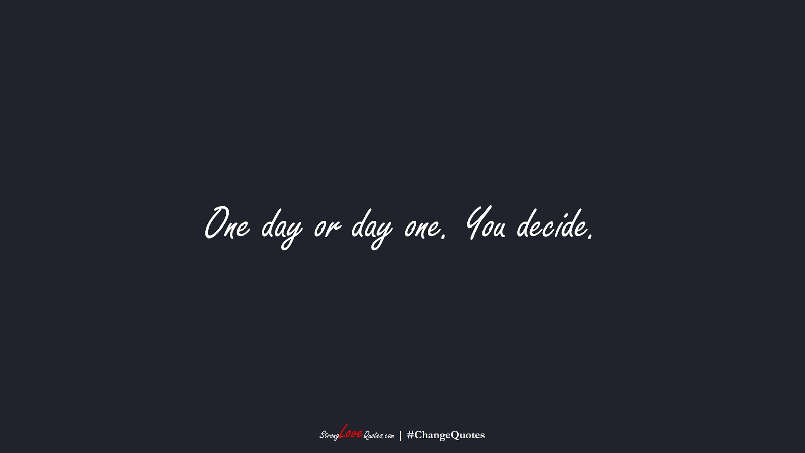 One day or day one. You decide.FALSE