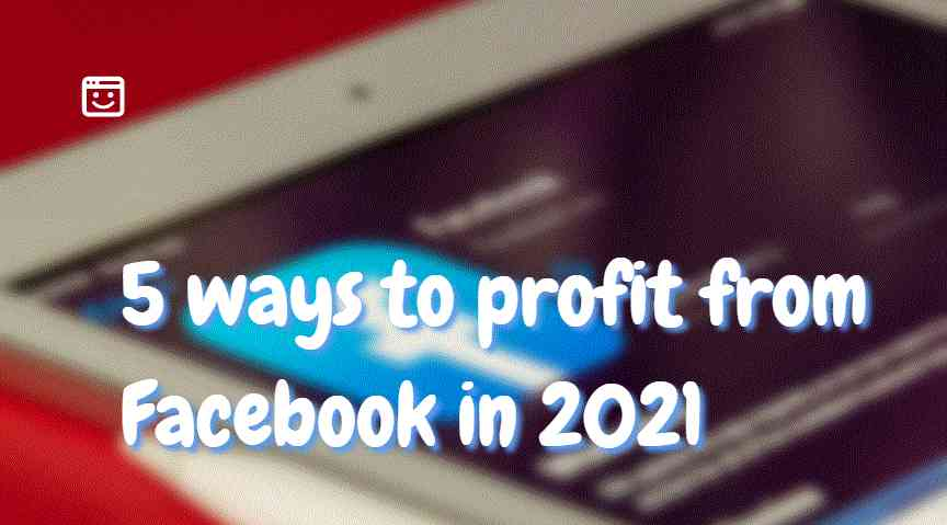 5 ways to profit from Facebook in 2021