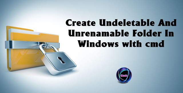 Create Undeletable And Unrenamable Folder In Windows with cmd