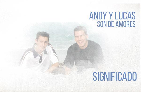 Son de Amores Significado de la Canción Andy y Lucas.