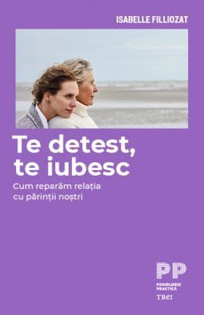 Isabelle Filliozat, Te iubesc, te detest, Editura Trei