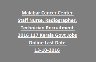 Malabar Cancer Center Staff Nurse, Radiographer, Technician Recruitment Notification 2016 117 Kerala Govt Jobs Online Last Date 13-10-2016