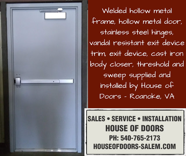 Welded hollow metal frame, hollow metal door, stainless steel hinges, vandal resistant exit device trim, exit device, cast iron body closer, threshold and sweep supplied and installed by House of Doors - Roanoke, VA