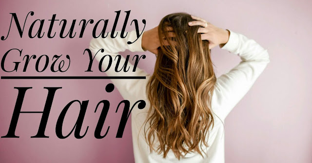Best Tips to Naturally Grow Faster Your Hair