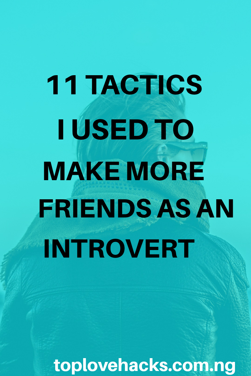 11 Tactics I Used To Make More Friends As An Introvert