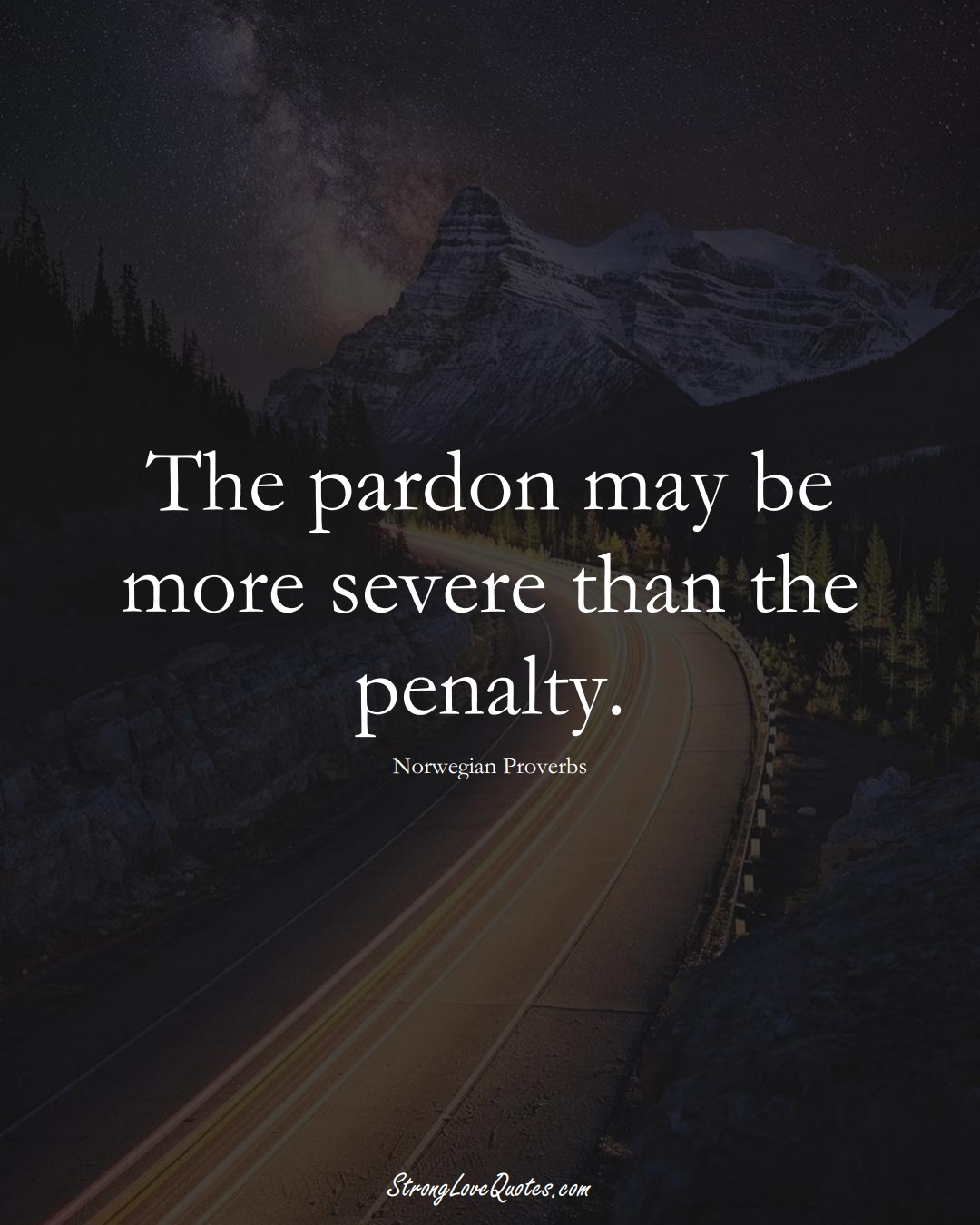 The pardon may be more severe than the penalty. (Norwegian Sayings);  #EuropeanSayings
