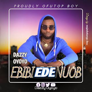 Dazzy Oyoyo - Ebibi ede noub