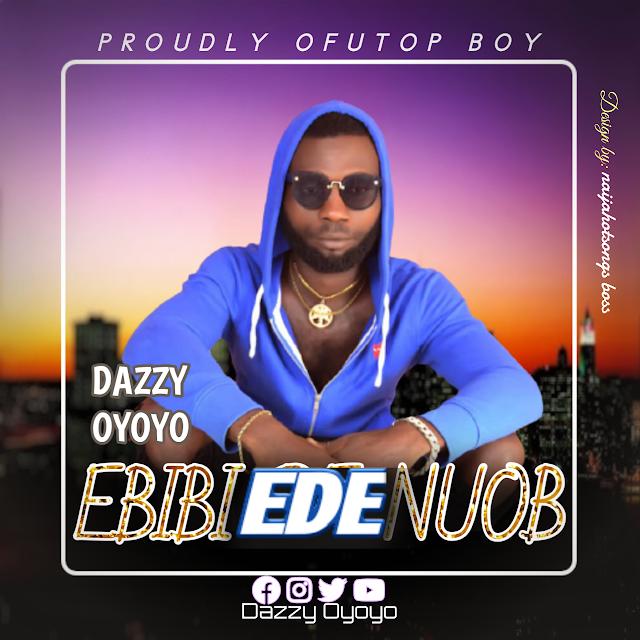 Music: Dazzy Oyoyo - Ebibi ede noub