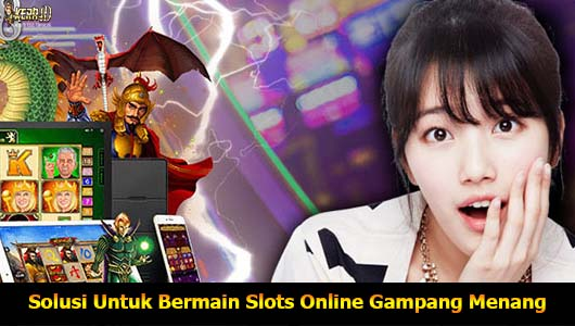 Solusi Untuk Bermain Slots Online Gampang Menang