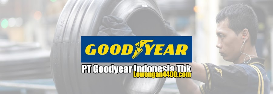 Lowongan PT Goodyear Indonesia Tbk (GDYR) 2021