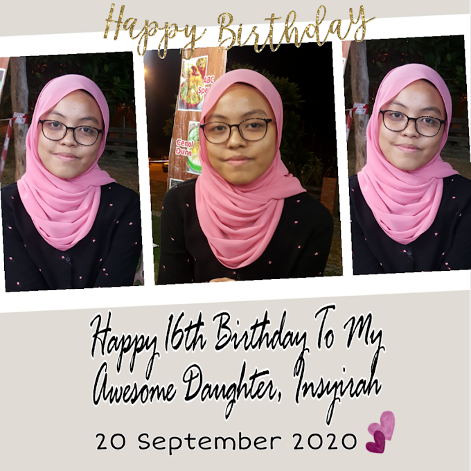 Happy 16th Birthday To My Awesome Daughter, Insyirah