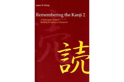 Remembering The Kanji 2 - A Systematic Guide to Reading Japanese Characters