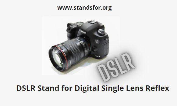 DSLR- DSLR Stand for Digital Single Lens Reflex