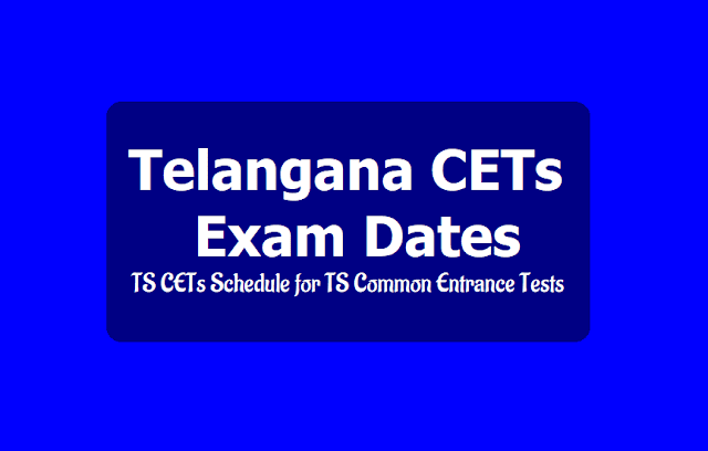 Telangana CETs, TS CETs Schedule for TS Common Entrance Tests