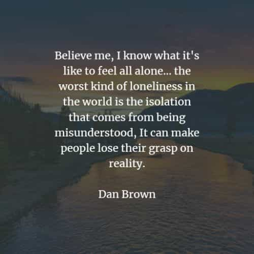Loneliness quotes that describe broad view being lonely