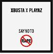 [music] XBUSTA FT PLAYAZ - SAY NO TO RAPE