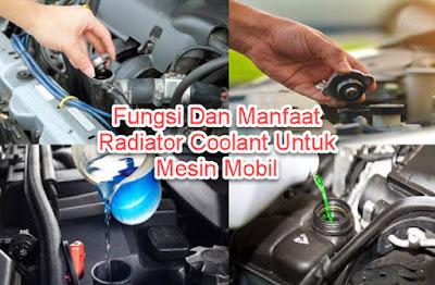 Fungsi Dan Manfaat Radiator Coolant Untuk Mesin Mobil