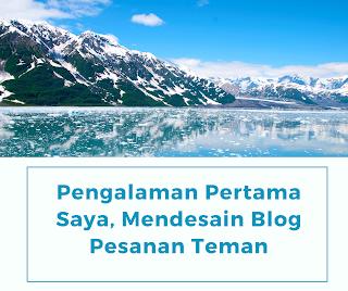 Pengalaman Pertama Saya, Mendesain Blog Pesanan Teman