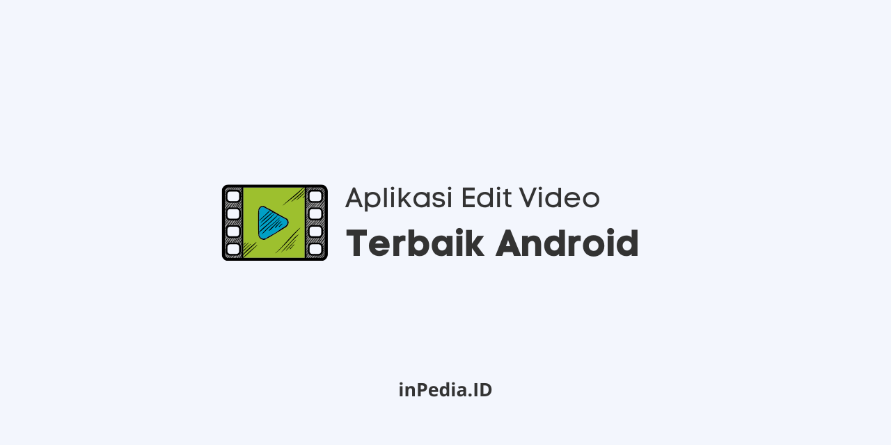 aplikasi edit video terbaik android, cara edit video di android, cara membuat video youtube di android