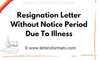 Sample Resignation Letter Without Notice Period Due To Illness