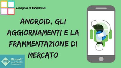Android%252C%2Bgli%2Baggiornamenti%2Be%2Bla%2Bframmentazione%2Bdi%2Bmercato - Android, gli aggiornamenti e la frammentazione di mercato