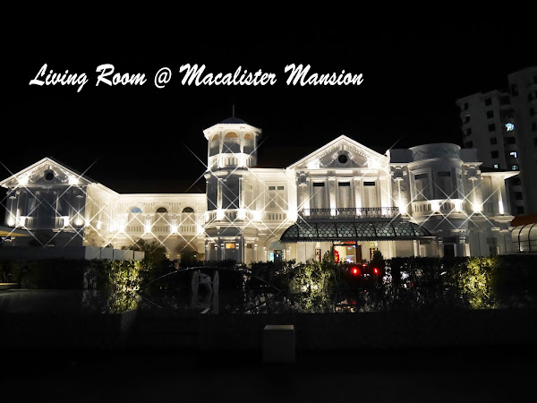 Food Review @ Living Room, Macalister Mansion