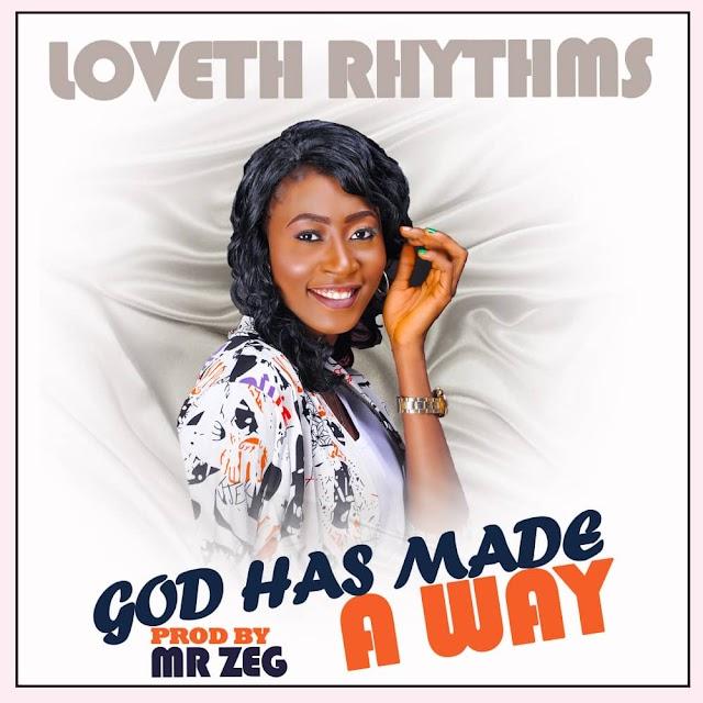 GOSPEL MUSIC: Loveth Rhythms - God Has Made A Way