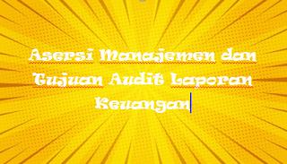Asersi Manajemen dan Tujuan Audit Laporan Keuangan
