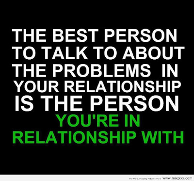 Quotes About Teenage Life: The best person to talk to about the problems in your relationship is the person you're in relationship with.