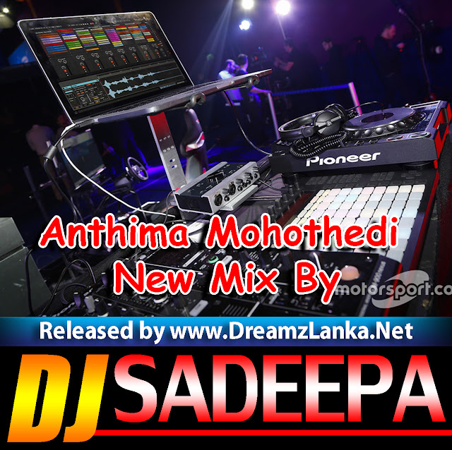 Dj Punjab Singa One Man: Anthima Mohothedi New Mix By Dj Sadeepa