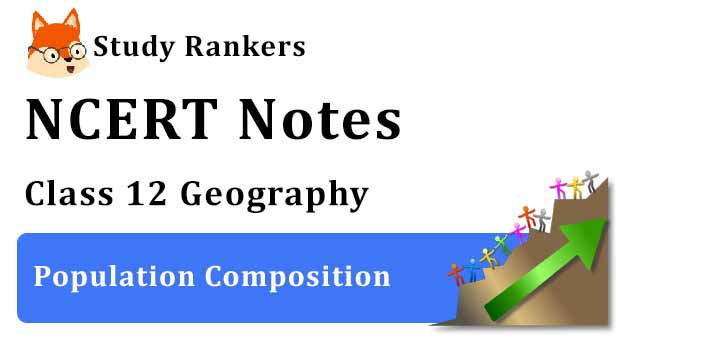 Chapter 3 Population Composition Class 12 Geography Notes