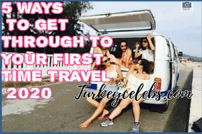 5 Ways To Get Through To Your FIRST TIME TRAVEL 2020