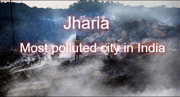 Jharia of Jharkhand is the most polluted city in India: report