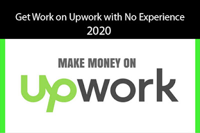 Get Work on Upwork with No Experience 2020
