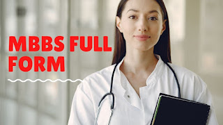 MBBS Full Form Is Bachelor of Medicine, Bachelor of Surgery