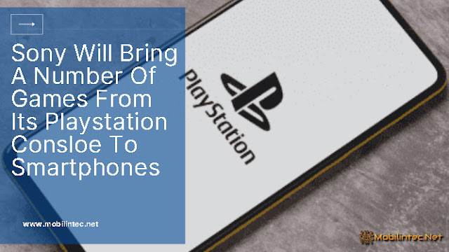 Sony Will Bring A Number Of Games From Its Playstation Consloe To Smartphones