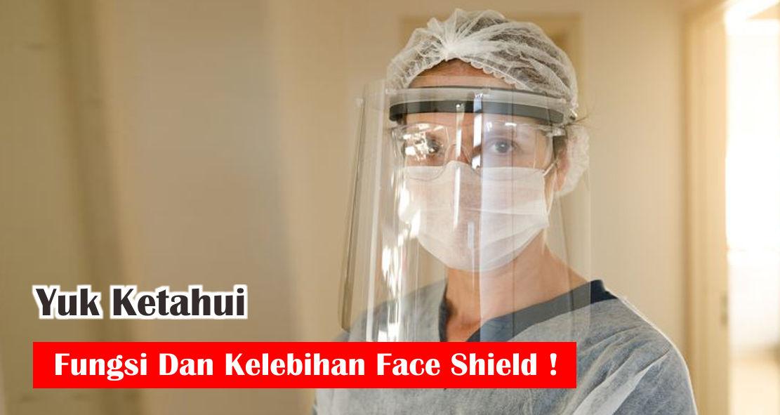 Yuk Ketahui Fungsi Dan Kelebihan Face Shield
