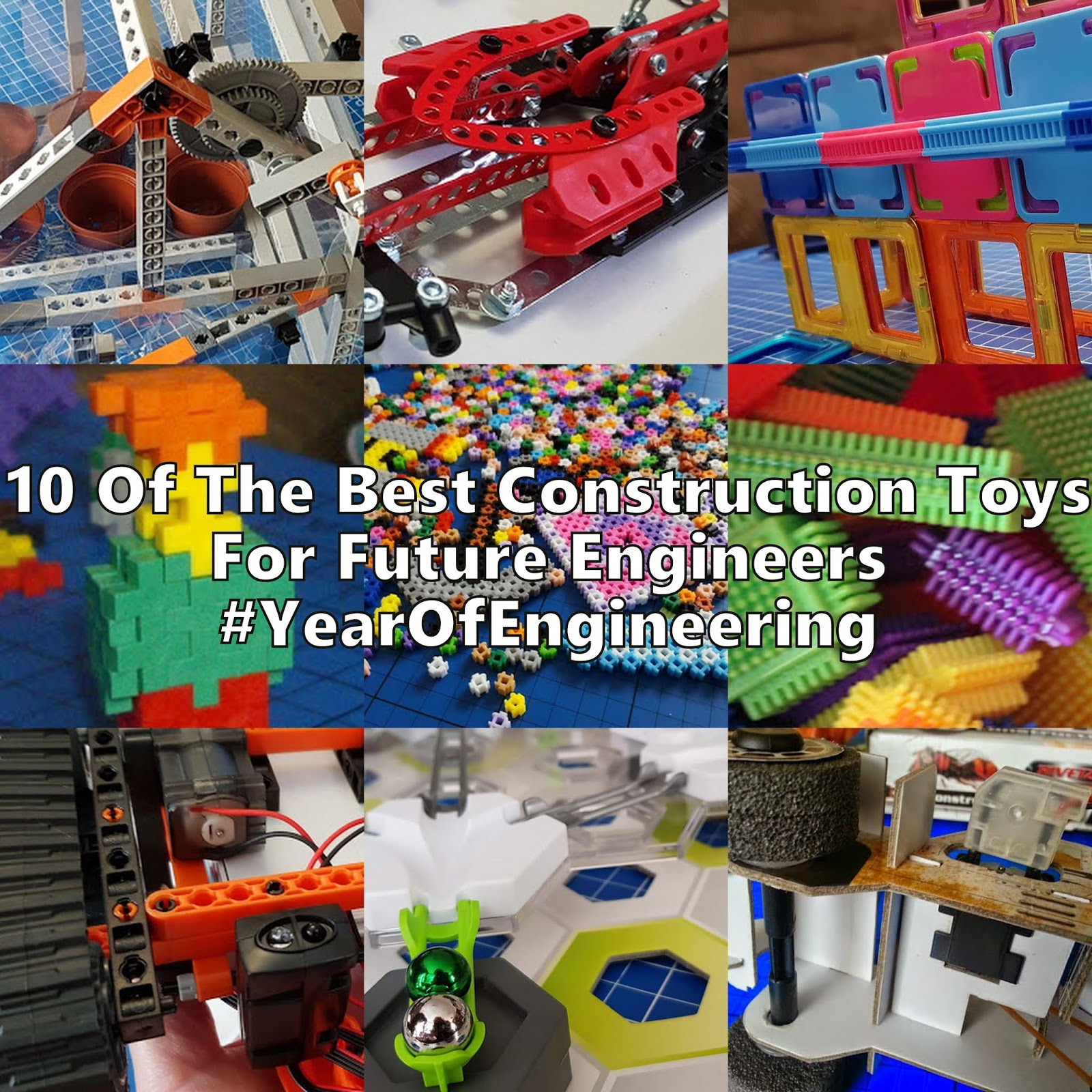 10 Of The Best Construction Toys For Future Engineers # YearOfEngineering