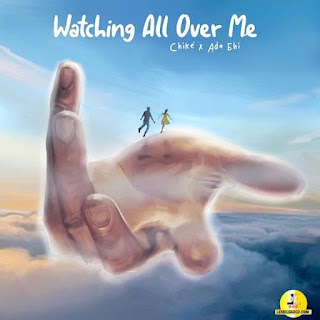 DOWNLOAD: Watching All Over Me - Chike   Ada Ehi [Mp3, Lyrics & Video]