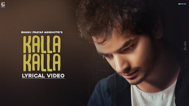 Kalla Kalla lyrics - Bhanu Pratap Agnihotri