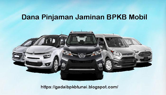Dana Pinjaman Jaminan BPKB Mobil