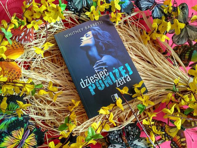 """Twoje serce ma dziesięć poniżej zera, czyli recenzja powieści pt. """"Dziesięć poniżej zera"""" Whitney Barbetti"""