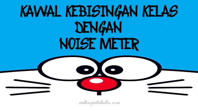 Kawal Kebisingan Kelas Dengan Noise Meter