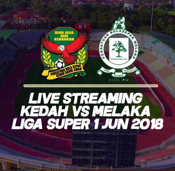 Live Streaming Kedah VS Melaka Liga Super 1 Jun 2018
