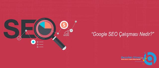 Google SEO Çalışması Nedir