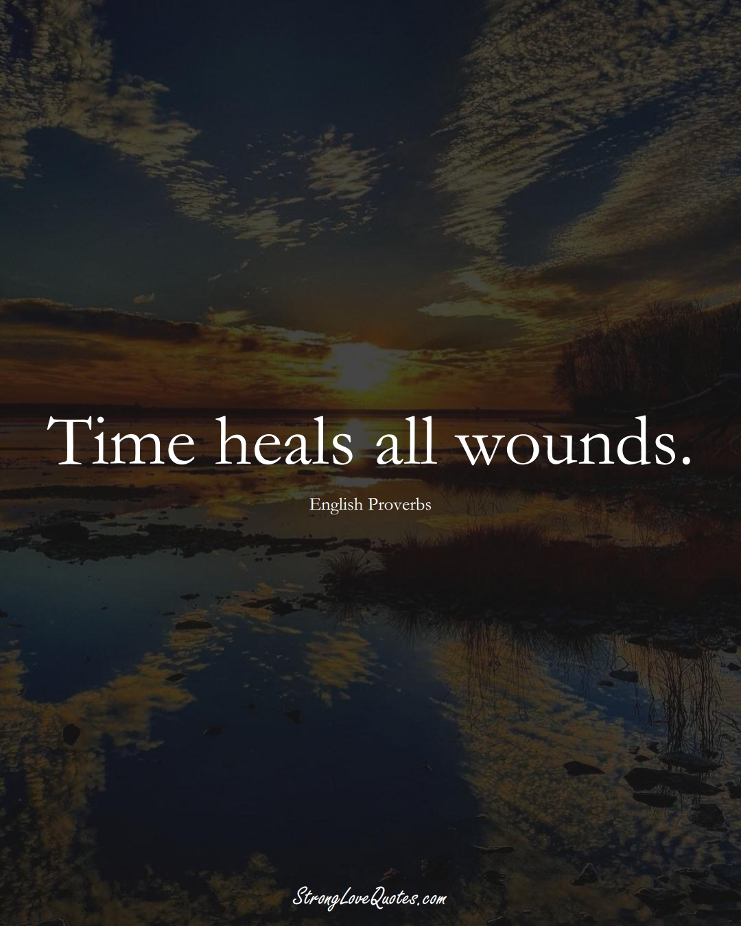 Time heals all wounds. (English Sayings);  #EuropeanSayings