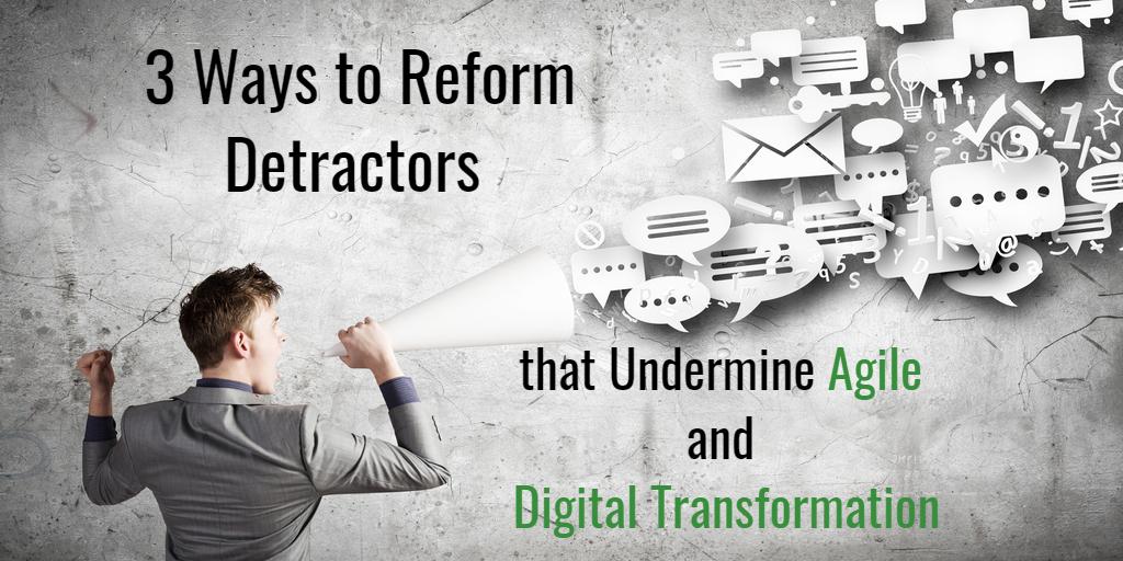 Reform Detractors to Agile and Digital Transformation - Isaac Sacolick