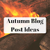20 Autumn Blog Post Ideas