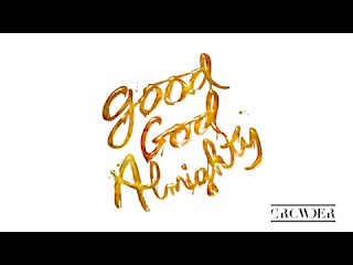 LYRICS: Crowther - Good God Almighty